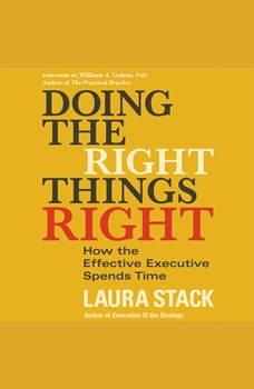 Doing the Right Things Right: How the Effective Executive Spends Time How the Effective Executive Spends Time, Laura Stack