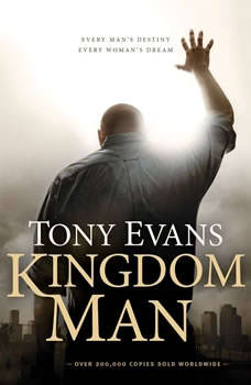 Kingdom Man: Every Man's Destiny, Every Woman's Dream, Tony Evans