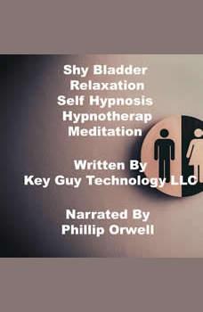 Shy Bladder Relaxation Self Hypnosis Hypnotherapy Meditation, Key Guy Technology LLC