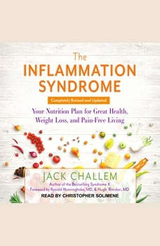 The Inflammation Syndrome: Your Nutrition Plan for Great Health, Weight Loss, and Pain-Free Living Your Nutrition Plan for Great Health, Weight Loss, and Pain-Free Living, Jack Challem