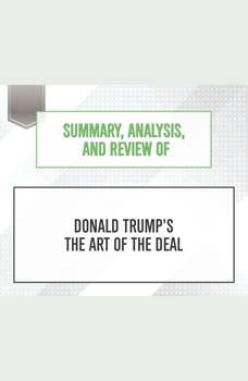 Summary, Analysis, and Review of Donald Trump's The Art of the Deal, Start Publishing Notes