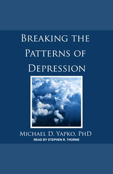 Breaking the Patterns of Depression, PhD Yapko