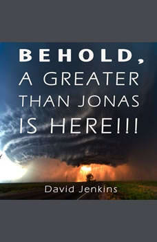BEHOLD, A GREATER THAN JONAS IS HERE!!!, David Jenkins