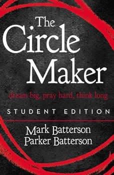 The Circle Maker Student Edition: Dream big, Pray hard, Think long. Dream big, Pray hard, Think long., Mark Batterson