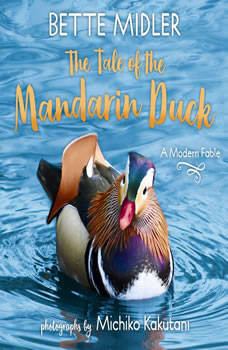 The Tale of the Mandarin Duck: A Modern Fable, Bette Midler