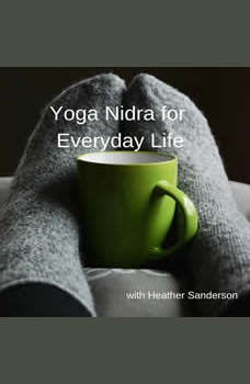 Yoga Nidra for Everyday Life, Heather Sanderson