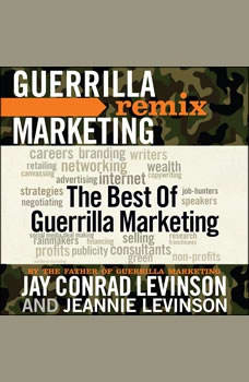 The Best of Guerrilla Marketing: Guerrilla Marketing Remix, Jay Conrad Levinson