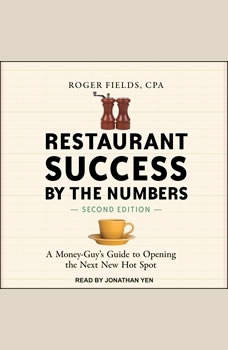Restaurant Success by the Numbers, Second Edition: A Money-Guy's Guide to Opening the Next New Hot Spot, Roger Fields