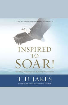 Inspired to Soar!: 101 Daily Readings for Building Your Vision, Ezra Knight