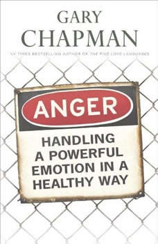 Anger: Handling a Powerful Emotion in a Healthy Way Handling a Powerful Emotion in a Healthy Way, Gary Chapman