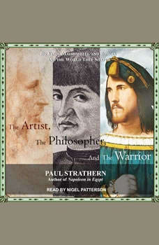 The Artist, the Philosopher, and the Warrior: Da Vinci, Machiavelli, and Borgia and the World They Shaped, Paul Strathern