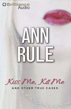 Kiss Me, Kill Me: And Other True Cases, Ann Rule