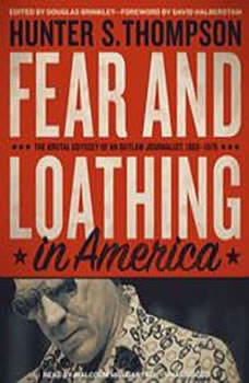 Fear and Loathing in America: The Brutal Odyssey of an Outlaw Journalist, 19681976, Hunter S. Thompson