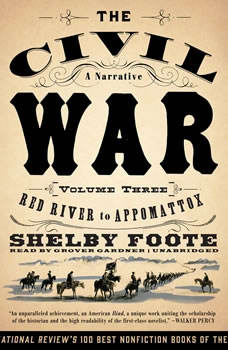 The Civil War: A Narrative, Vol. 3: Red River to Appomattox, Shelby Foote