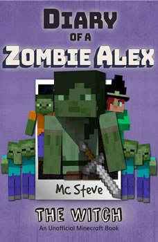 Minecraft: Diary of a Minecraft Zombie Alex Book 1: The Witch (An Unofficial Minecraft Diary Book), MC Steve