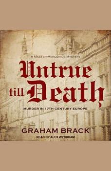 Untrue till Death: Murder in 17th Century Europe, Graham Brack