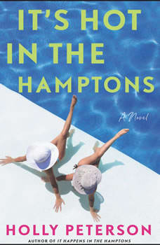 It's Hot in the Hamptons: A Novel, Holly Peterson