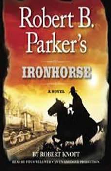Robert B. Parker's Ironhorse: A Robert B. Parker Western A Robert B. Parker Western, Robert Knott