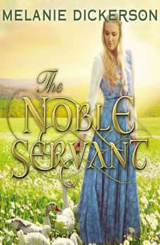 The Noble Servant, Melanie Dickerson