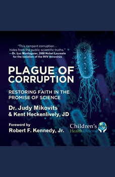 Plague of Corruption: Restoring Faith in the Promise of Science, Judy Kikovits
