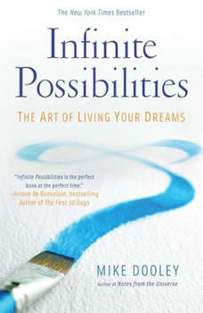 Infinite Possibilities: The Art of Living your Dreams, Mike Dooley