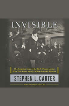 Invisible: The Forgotten Story of the Black Woman Lawyer Who Took Down America's Most Powerful Mobster, Stephen L. Carter