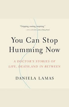 You Can Stop Humming Now: A Doctor's Stories of Life, Death, and in Between, Daniela Lamas