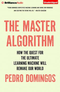 The Master Algorithm: How the Quest for the Ultimate Learning Machine Will Remake Our World How the Quest for the Ultimate Learning Machine Will Remake Our World, Pedro Domingos