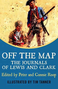 Off The Map: The Journals of Lewis and Clark The Journals of Lewis and Clark, Meriwether Lewis
