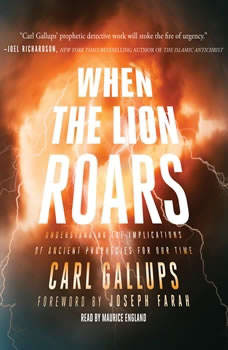 When the Lion Roars: Understanding the Implications of Ancient Prophecies for Our Time Understanding the Implications of Ancient Prophecies for Our Time, Carl Gallups