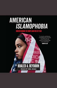American Islamophobia: Understanding the Roots and Rise of Fear, Khaled A. Beydoun