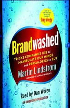 Brandwashed: Tricks Companies Use to Manipulate Our Minds and Persuade Us to Buy Tricks Companies Use to Manipulate Our Minds and Persuade Us to Buy, Martin Lindstrom