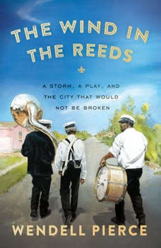 The Wind in the Reeds: A Storm, A Play, and the City That Would Not Be Broken, Wendell Pierce