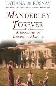 Manderley Forever: A Biography of Daphne du Maurier A Biography of Daphne du Maurier, Tatiana de Rosnay