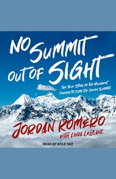 No Summit out of Sight: The True Story of the Youngest Person to Climb the Seven Summits, Jordan Romero