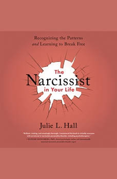 The Narcissist in Your Life: Recognizing the Patterns and Learning to Break Free, Julie L. Hall