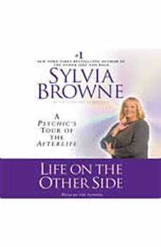 Life on the Other Side: A Psychic's Tour of the Afterlife, Sylvia Browne