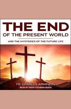 End of the Present World and the Mysteries of the Future Life, Fr. Charles Arminjon