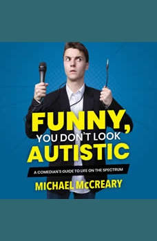 Funny, You Don't Look Autistic: A Comedian's Guide to Life on the Spectrum, Michael McCreary