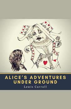 Alice's Adventures Under Ground, Lewis Carroll