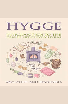 Hygge: Introduction to the Danish Art of Cozy Living, Amy White