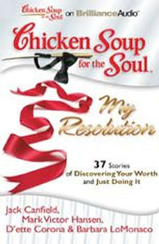 Chicken Soup for the Soul: My Resolution - 37 Stories of Discovering Your Worth and Just Doing It, Jack Canfield