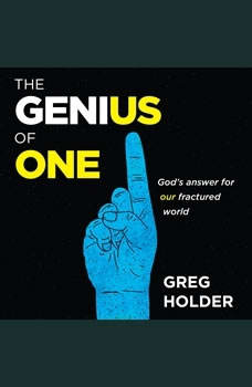 The Genius of One: God's Answer for our Fractured World, Greg Holder
