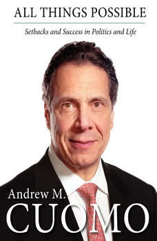 All Things Possible: Setbacks and Success in Politics and Life, Andrew M. Cuomo