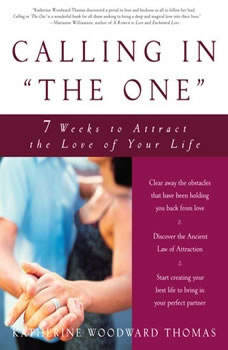 Calling in The One: 7 Weeks to Attract the Love of Your Life, Katherine Woodward Thomas