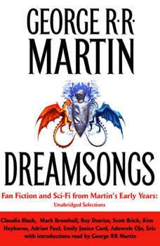 Dreamsongs: Unabridged Selections, George R. R. Martin