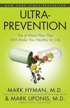 Ultraprevention: The 6-Week Plan That Will Make You Healthy for Life The 6-Week Plan That Will Make You Healthy for Life, Mark Hyman