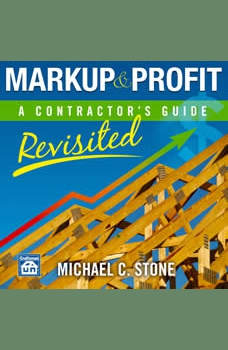 Markup & Profit: A Contractor's Guide, Revisited, Michael C Stone