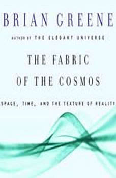 The Fabric of the Cosmos: Space, Time and the Texture of Reality Space, Time and the Texture of Reality, Brian Greene
