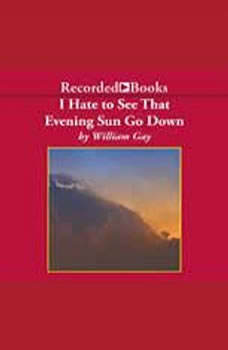 I Hate To See That Evening Sun Go Down: Collected Stories Collected Stories, William Gay